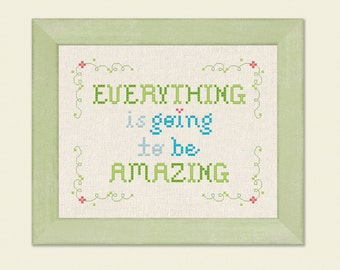 Everything is going to be Amazing Cross Stitch Pattern. Text Modern Simple Cute Counted Cross Stitch Pattern. PDF File. Instant Download