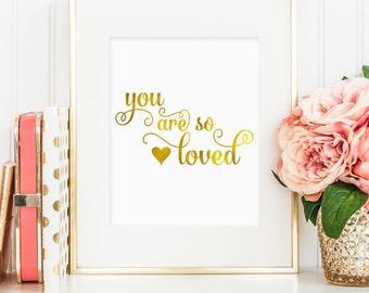You are so loved printable, faux gold foil, inspirational art, bedroom decor, girls room art, 8 x 10 (instant digital download JPG)