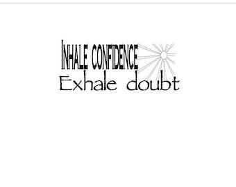 Inhale confidence and Exhale your doubt with this tee