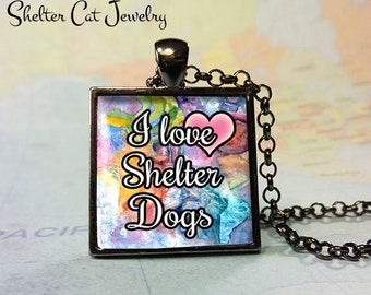 """I Love Shelter Dogs Necklace - 1"""" Square Pendant or Key Ring - Handmade Wearable Photo Art Jewelry - Shelter Dogs - Gift for Dog Person"""
