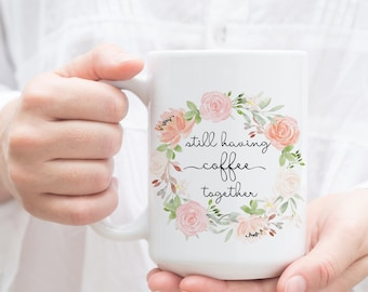 Still Having Coffee Together Mug. Gift for best friend moving away. Going Away Present, Tea Cup, Coffee Mug for long distance friend.