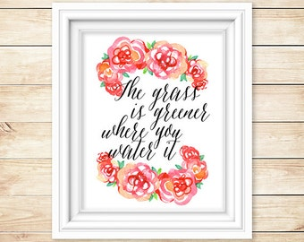 Motivational Print // The Grass Is Greener Where You Water It // 8x10 // Piper and Lily Prints // Watercolor // Flower // Floral
