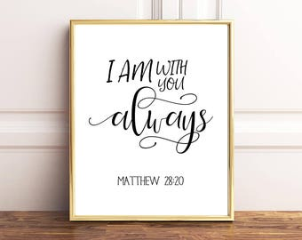 I Am With You Always, Matthew 28:20, Christian Printable, Printable Bible Art, Bible Verse Print, Bible Typography Art, Scripture Wall Decor