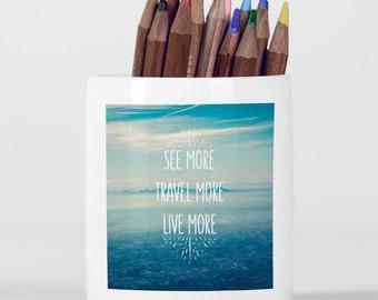See More Travel More Live More Inspirational Quote Wanderlust Sky Pencil Holder, Pen Pot, Pen Holder, Gift Idea, Children Gift, PP127