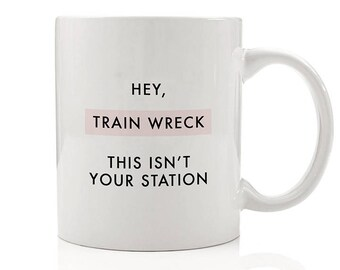 Hey, Train Wreck This Isn't Your Station Mug, Funny Motivating Mugs, Funny Coffee Mugs, Sarcastic Mug, Gift for Friend, Gift for Her