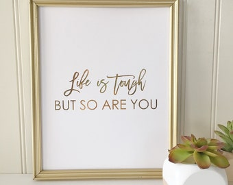Life Is Tough But So Are You Real Foil Print - Inspirational - Typographical - Nursery - Home or Office Wall Art - Gold