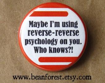 maybe i'm using reverse-reverse psychology - pinback button badge