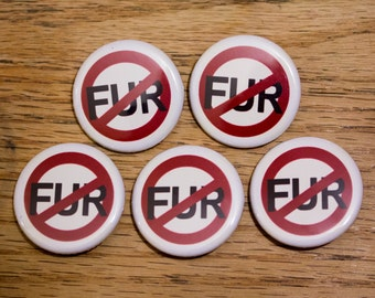No Fur - Pinback Buttons or Strong Ceramic Magnets - Cruelty Free, Anti-Animal Cruelty, Vegan