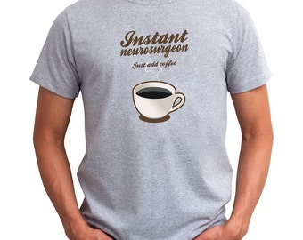Instant Neurosurgeon, Just Add Coffee T-Shirt