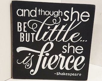 And Although She But Little She Is Fierce