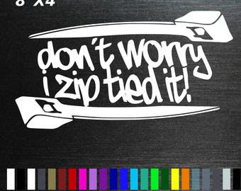 dont worry i zip tied it decal sticker cars trucks SUV off road broken modded modified  custom
