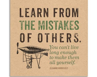 "Humorous Quote by Eleanor Roosevelt: ""Learn from the mistakes of others. You can't live long enough to make them all yourself."""