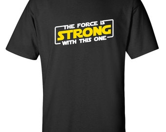 The Force Is Strong With This One Funny T-Shirt PS_0334 Novelty Gift T-Shirt Nerd Movie Kids Mens Women Fun Crazy Funny Humor T Shirts