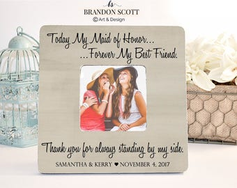 Today my Maid of Honor Forever my Best Friend Maid of Honor Gift Custom Picture Frame for Bridal Party Gift Personalized Matron of Honor