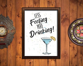 Less Feeling More Drinking Printable Wall Art Poster, Quote, 8x10 in., Digital Download