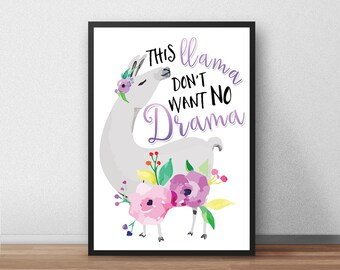 This llama don't want no drama Print, Quote, Inspirational, Funny, Illustrated, Poster, Gift, llama, cute,  Present