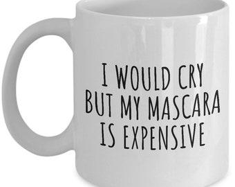 Makeup Artist Mug - Funny Makeup Gift Idea - My Mascara Is Expensive - Makeup Hobbyist Present