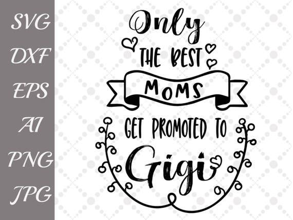 Only the best moms get promoted to Gigi Svg: GRANDMA