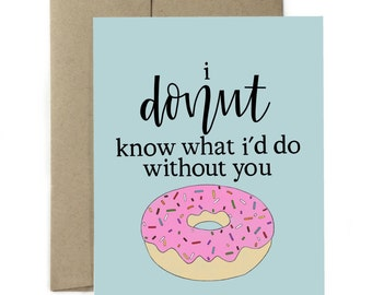 I donut know what I'd do without you - Greeting card