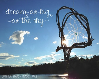 Dream Catcher Print with Quote: Dream as big as the Sky - Landscape Photography