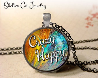 "Crazy Happy Necklace - 1-1/4"" Circle Pendant or Key Ring - Wearable Photo Art Jewelry - Empowerment, Motivation, Inspiration, Gift for Her"