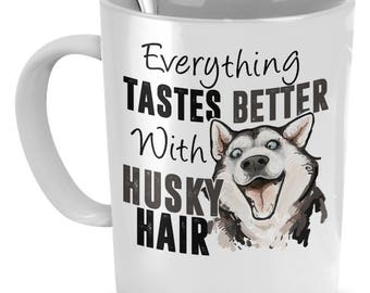 Husky Gifts, Husky Mug, Husky Mom Mug, Everything Tastes Better With Husky Hair, Husky Mom, Siberian Husky Gift, Husky Lover Gift, Husky Dad
