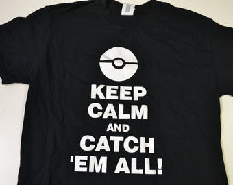 Keep calm and Catch em all Tshirt [clearance]
