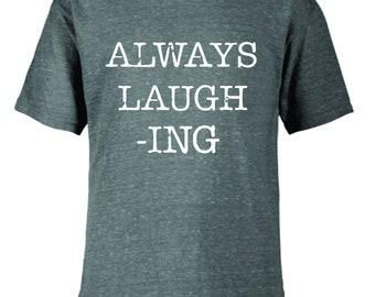 Always Laugh-ing tee