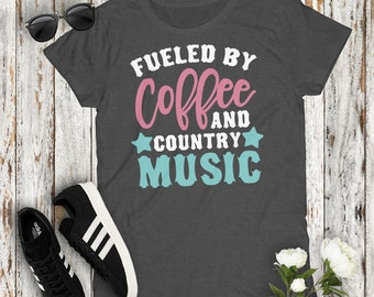 Fueled By Coffee and Country Music Women's Tshirt Cowgirl Concert Party Top Mudding Campfire Southern Girl Coffee Lover