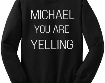 Michael You Are Yelling Sweatshirt, Michael Clifford, 5SOS, 5 Seconds of Summer Sweater, Band Shirt, Tumblr, Funny Shirts, Band Fan Shirts