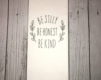 Be Silly Be Honest Be Kind, Dish Towel, Funny Dish Towel, Kitchen Towel
