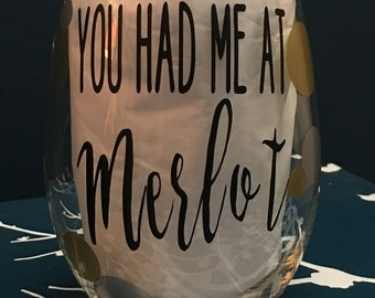 You Had Me at Merlot - Wine Sayings Wine Glass