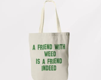 A Friend With Weed Is A Friend Indeed Tote Bag  / Shoulder Bag / Book Bag / Shopping Sachel / Graphic Logo Eco Friendly Bag