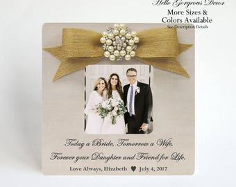 Parent Mother of Bride PICTURE FRAME Gift to Mom Parent from Daughter on Wedding Day -Today a Bride Tomorrow A Wife Forever your Daughter