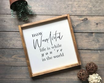 How Wonderful Life Is While You're In The World, Anniversary Gift, Farmhouse, Wood Sign, Wooden sign, Farmhouse Decor, Wall Art, Sign