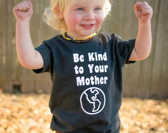 Be Kind to Your Mother Earth Toddler Baby Kids Tee, toddler t shirt, toddler baby graphic tee, hipster clothing