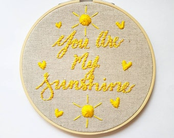 Hand Embroidered Hoop Art - You Are My Sunshine