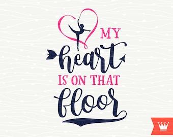 Gymnastics SVG My Heart Is On That Floor Cricut SVG Cutting File - Gymnastics Mom Acrobatics Heart Cut File Cricut Explore, Silhouette Cameo