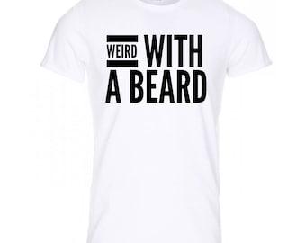 Weird With A Beard Men's T-Shirt