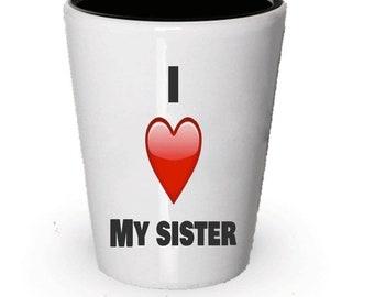 I Love My Sister, Sister Shot Glass, Sister Gift, Gifts For Sister, Birthday Gift, Anniversary Gift