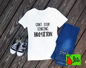 Cant stop singing Hamilton / Hamilton shirt women / Hamilton quotes / musical /  musical shirts / Broadway / Alexander Hamilton / A Ham