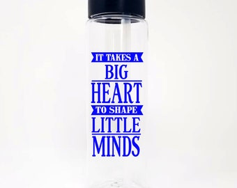 Teacher 24oz Water Bottle With Flip Up Lid - 20 Colors To Choose From - It takes a big heart to shape little minds