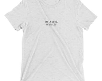If you can read this you're too close t-shirt, funny shirt, personal space, gag gift, joke gift for friend, weird shirts