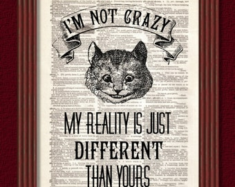 Dictionary Art Print I'm not Crazy My Reality Just Different  Alice Wonderland Decor Mad Hatter Cheshire Cat Lewis Carroll B2G1