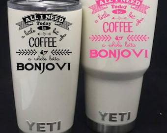 All I need is coffee and Bonjovi decal/Bonjovi Decal/RTIC decal/Yeti 30oz/Yeti 20oz/Vinyl decal/Tumbler decal/decal/bonjovi/bon jovi
