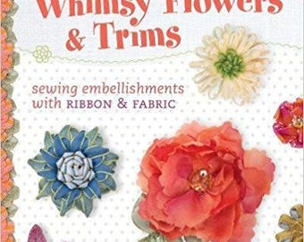 Whimsy Flowers & Trims by Kari Mecca. Sewing Embellishments with Ribbon and Fabric.