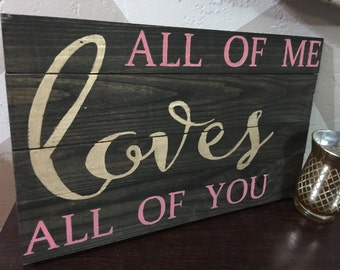 """Wooden Sign with Quote """"All Of Me Loves All Of You"""""""