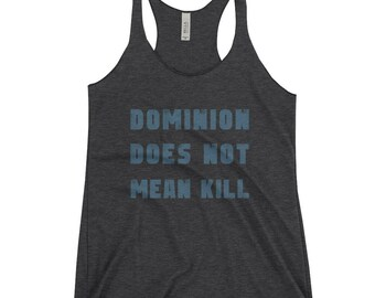 Dominion Does Not Mean Kill- Women's Racerback Tank for Christian Vegan or Vegetarian