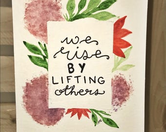 We Rise by Lifting Others // medium sized