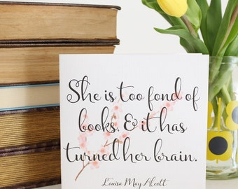 She is too fond of books and it has turned her brain ~ Louisa May Alcott ~ Literary Quote Card ~ Blank Inside ~ Greeting Card for Booklovers